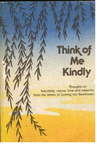 9780883960318: Think of Me Kindly: Quotations from the Letters of Ludwig Van Beethoven