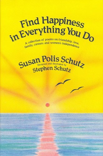 9780883961773: Find Happiness in Everything You Do: A Collection of Poems on Friendship, Love, Family, Careers and Women's Independence