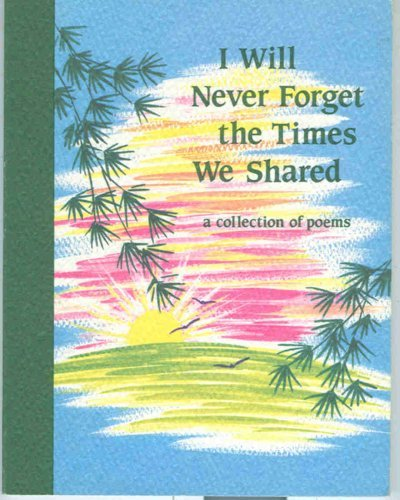 9780883962336: I will Never Forget the Times We Shared, A Collection of Poems