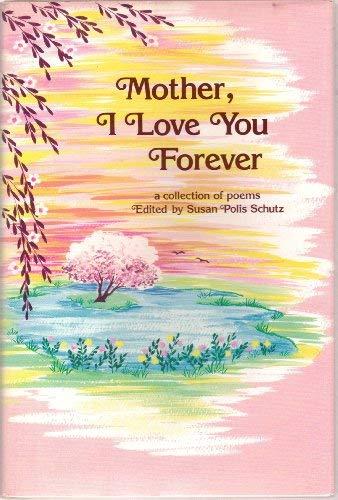 Mother, I Love You Forever: Schutz, Susan Polis [Editor]