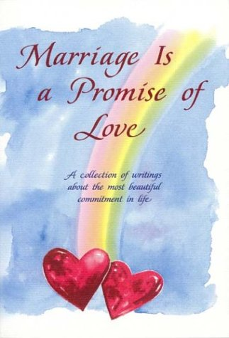 Marriage Is a Promise of Love: A Collection of Writings about the Most Beautiful Commitment in Life...
