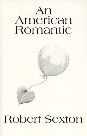 An American Romantic: The Art and Words of Robert Sexton: Sexton, Robert