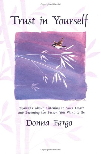 Trust in Yourself: Thoughts About Listening to Your Heart and Becoming the Person You Want to Be (Selp-Help) (9780883964507) by Donna Fargo