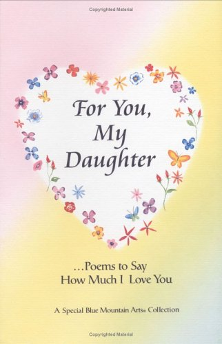 9780883965719: For You, My Daughter: Poems That Say How Much I Love You, a Special Blue Mountain Arts Collection (Family)
