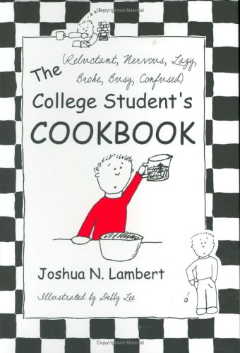 The (Reluctant , Nervous, Lazy, Broke, Busy, Confused) College Student's Cookbook: Lambert, ...
