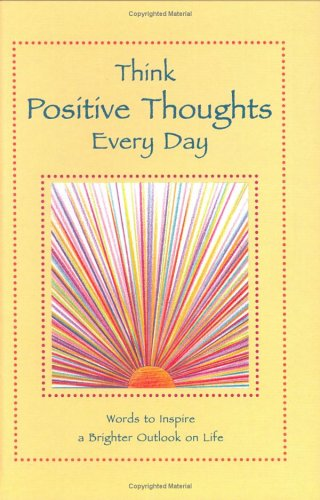 9780883966075: Think Positive Thoughts Every Day: Words to Inspire a Brighter Outlook on Life