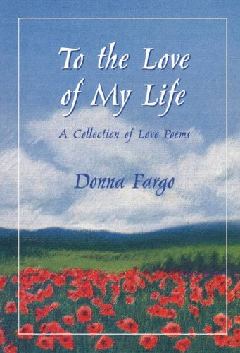 To the Love of My Life: A Collection of Love Poems (9780883966402) by Donna Fargo