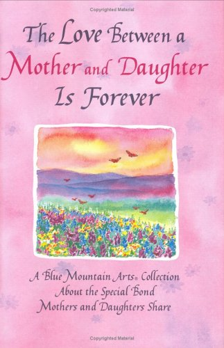 9780883966860: The Love Between a Mother and Daughter Is Forever: A Blue Mountain Arts Collection about the Special Bond Mothers and Daughters Share (Forever Series)
