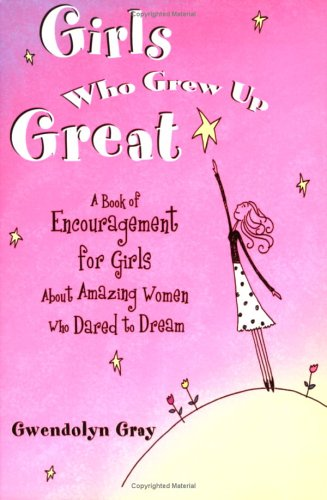 9780883967522: Girls Who Grew Up Great: A Book of Encouragement for Girls About Amazing Women Who Dared to Dream