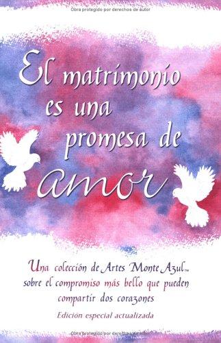9780883967607: El Matrimonio es una promesa de amor: Una Coleccion De Artes Monte Azul Sobre El Compromiso Mas Bello Que Pueden Compartir Dos Corazones (Spanish)