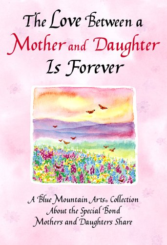 9780883967645: The Love Between a Mother and Daughter Is Forever: A Blue Mountain Arts Collection about the Special Bond Mothers and Daughters Share