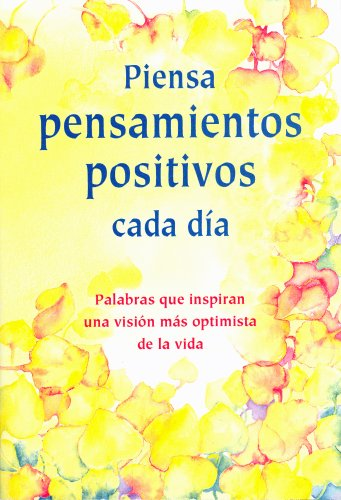 9780883968017: Piensa pensamientos cada dia (Think Positive Thoughts Every Day): Palabras que inspiran una vision mas optimista de la vida (Words to inspire a brighter outlook on life) (Spanish Edition)