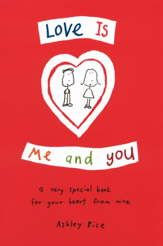 Love Is Me and You: a very special book for your heart from mine (9780883968451) by Rice, Ashley