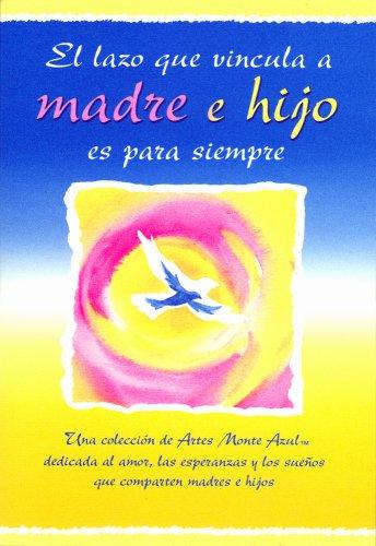 9780883968581: El  Lazo Que Vincula A Madre E Hijo Es Para Siempre: Una Coleccion de Artes Monte Azul Dedicada al Amor, las Esperanzas y los Suenos Que Comparten Mad