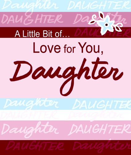 A Little Bit of... Love for You, Daughter (A Little Bit of Series) (0883969432) by A Blue Mountain Arts Collection