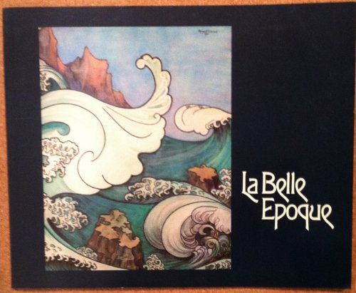 La Belle Epoque: Masterworks by Combaz, Leo Jo, and Livemont : a loan exhibition from the ...
