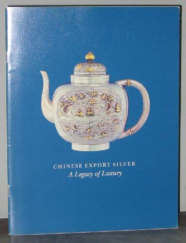 9780883970829: Chinese export silver: A legacy of luxury : a loan exhibition from the collection of the China Trade Museum : catalogue