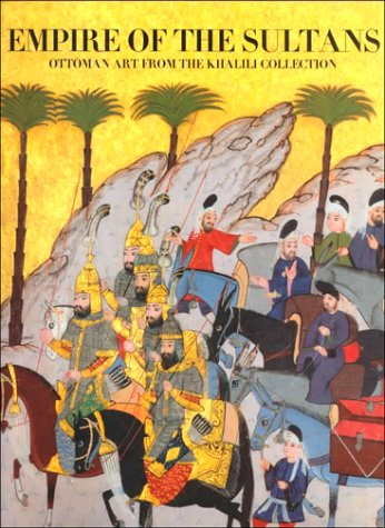9780883971321: Empire of the Sultans: Ottoman Art from the Khalili Collection