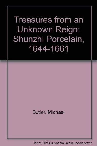 Treasures from an Unknown Reign: Shunzhi Porcelain, 1644-1661 (0883971348) by Michael Butler; Julia B. Curtis; Stephen Little; Honolulu Academy of Arts; Trammel & Margaret Crow Collection of Asian Art; University of Virginia...