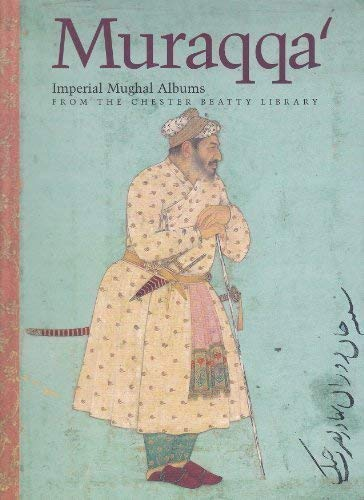 9780883971536: Muraqqa' - Imperial Mughal Albums - From the Chester Beatty Library, Dublin