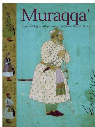 Muraqqa': Imperial Mughal Albums from the Chester Beatty Library: Wright, Elaine