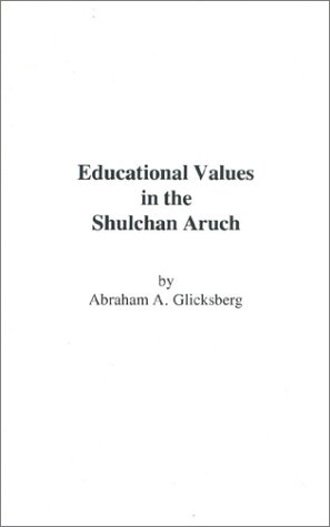Educational Values in the Shulchan Aruch: Glicksberg, Abraham A.