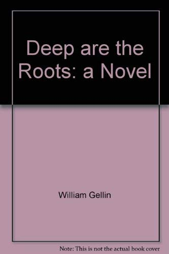 Deep Are the Roots: Gellin, William