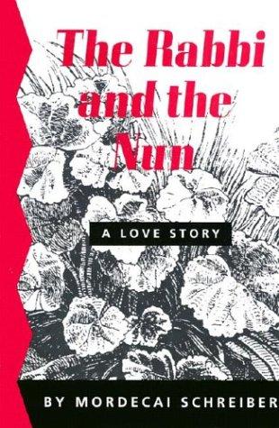 The Rabbi and the Nun: A Novel: Schreiber, Mordecai