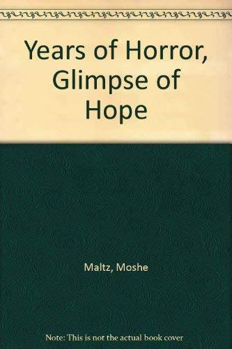 Years of Horror, Glimpse of Hope: The Diary of a Family in Hiding: Maltz, Moshe