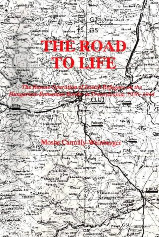 9780884001751: The Road to Life: The Rescue Operation of Jewish Refugees on the Hungarian-Romanian Border in Transylvania 1936-1944 (Bibliotheca Judaica (Cluj-Napoca, Romania), 2.)