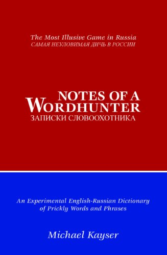 Notes of a Wordhunter: An Experimental English-Russian Dictionary of Prickly Words and Phrases: ...