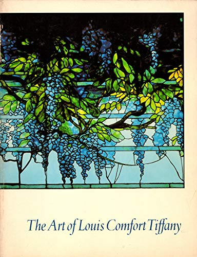 The art of Louis Comfort Tiffany: An exhibition organized by the Fine Arts Museums of San Francisco...