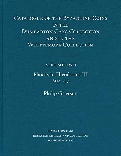 9780884020240: Catalogue of the Byzantine Coins in the Dumbarton Oaks Collection &in the Whittemore Collection: Phocas to Theodosius Iii, 602-717: 002