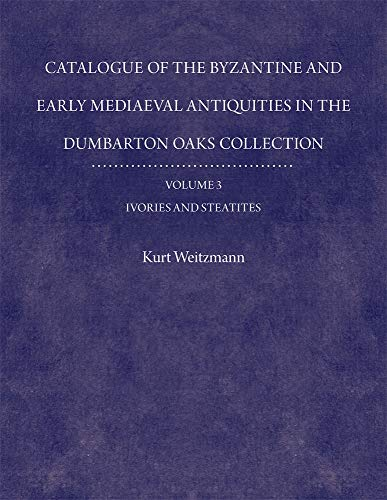 9780884020387: Catalogue of the Byzantine and Early Mediaeval Antiquities in the Dumbarton Oaks Collection, 3: Ivories and Steatites (Dumbarton Oaks Collection Series)