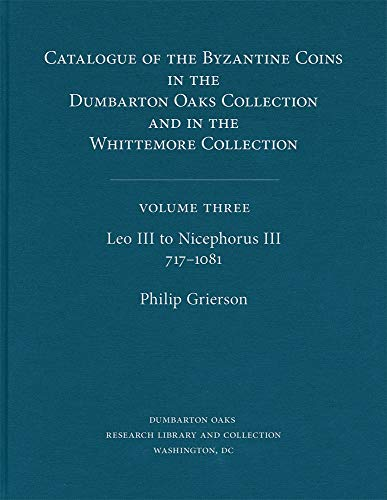 9780884020455: Catalogue of the Byzantine Coins in the Dumbarton Oaks Collection and in the Whittemore Collection: Leo III to Nicephorus Iii, 717-1081: 3