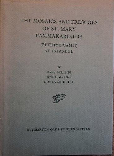 Mosaics and Frescoes of st Mary Pammakaristos (Fethiye Calmi Instanbul): Belting, Hans, Mango, ...