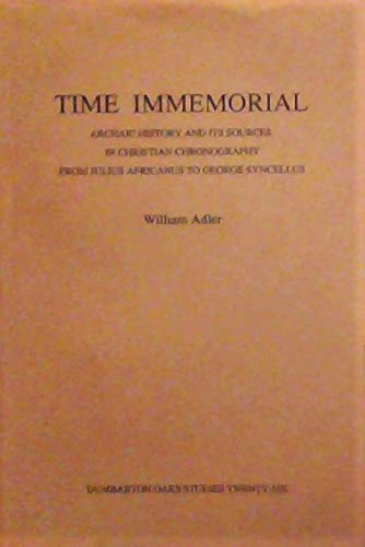9780884021766: Time Immemorial: Archaic History and Its Sources in Christian Chronography from Julius Africanus to George Syncellus (Dumbarton Oaks Studies, 26)