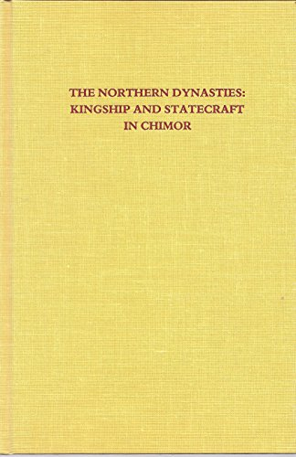 9780884021803: The Northern Dynasties: Kingship and Statecraft in Chimor : A Symposium at Dumbarton Oaks, 12th and 13th October 1985