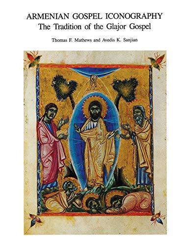 ARMENIAN GOSPEL ICONOGRAPHY, THE TRADITION OF THE GLAJOR GOSPEL: Mathews, Thomas & Sanjian, Avedis ...