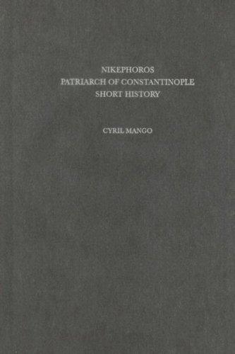 Nikephoros, Patriarch of Constantinople: Short History (Corpus Fontium Historiae Byzantinae): ...