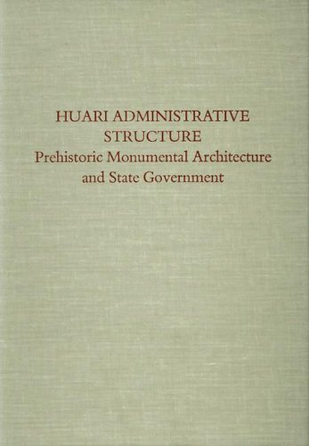 Huari Administrative Structure: Prehistoric Monumental Architecture and State Government