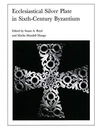 Ecclesiastical Silver Plate in Sixth-Century Byzantium: Papers of the Symposium Held May 16-18, ...