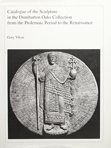 Catalogue of the Sculpture in the Dumbarton Oaks Collection from the Ptolemaic Period to the ...