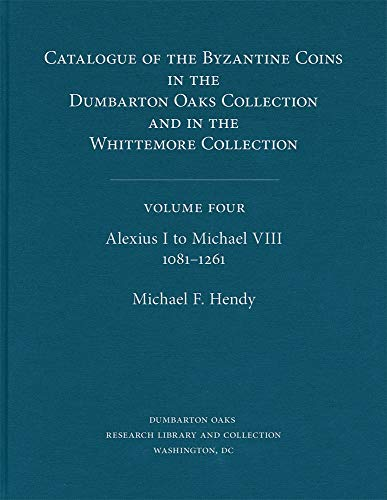 9780884022336: Catalogue of the Byzantine Coins in the Dumbarton Oaks Collection and in the Whittemore Collection: Alexius I to Michael VIII 1081-1261: 4