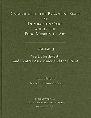 9780884022503: Catalogue of Byzantine Seals at Dumbarton Oaks and in the Fogg Museum of Art, 3: West, Northwest, and Central Asia Minor and the Orient (Dumbarton Oaks Collection Series)