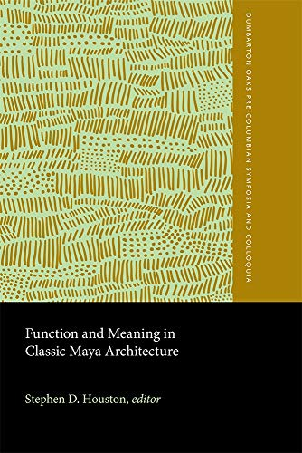 9780884022541: Function and Meaning in Classic Maya Architecture: A Symposium at Dumbarton Oaks, 7th and 8th October 1994