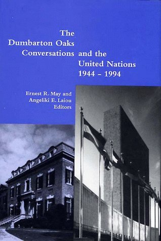 The Dumbarton Oaks Conversations and the United Nations, 1944 - 1994: May, Ernest R.