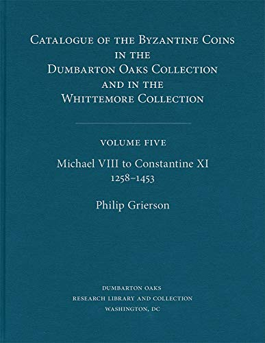 9780884022619: Catalogue of the Byzantine Coins in the Dumbarton Oaks Collection and in the Whittemore Collection, 5: Michael VIII to Constantine XI, 1258-1453 (Dumbarton Oaks Collection Series)