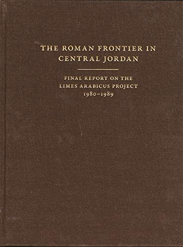 9780884022985: The Roman Frontier In Central Jordan: Final Report On The Limes Arabicus Project, 1980-1989
