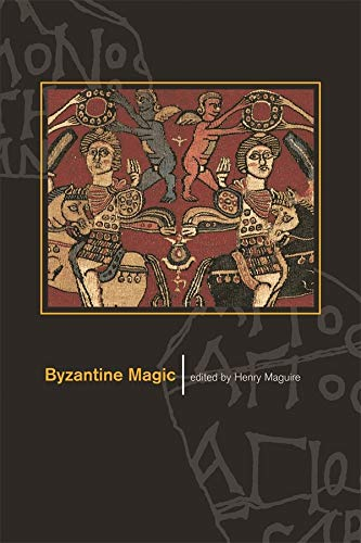 Byzantine Magic (Dumbarton Oaks Studies): Henry Maguire (Editor),